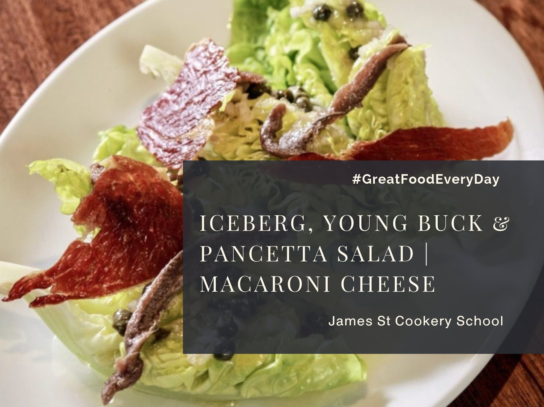 Iceberg, Young Buck and pancetta salad; macaroni cheese